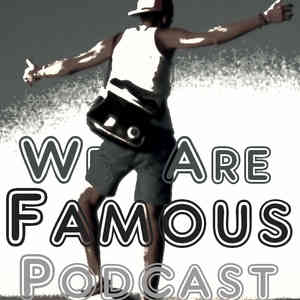 We Are Famous podcast #17