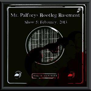 Mr Palfrey's Bootleg Basement: Show #5, February 2013