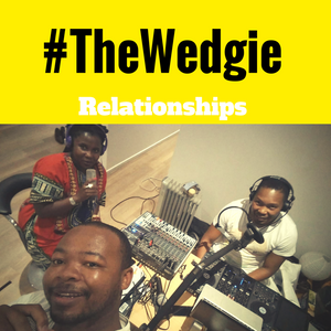 #TheWedgie - Relationships