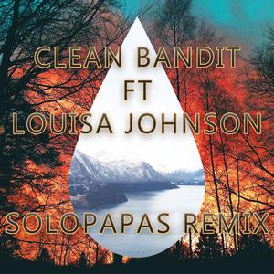 Clean Bandit - Tears ft. Louisa Johnson (SoloPapas Remix)[FREE DOWNLOAD]