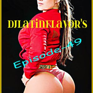 DJLatinFlavor's Episode-49