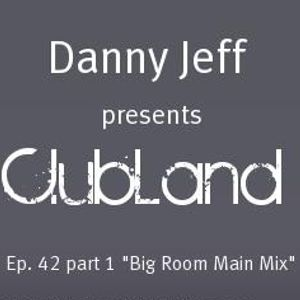 "Danny Jeff presents ClubLand Ep. 42 part 1 ""Big Room Main Mix"""