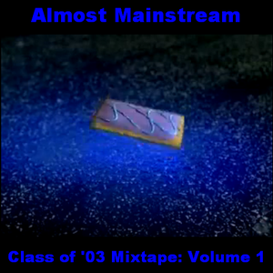 Almost Mainstream: Class of '03 Mixtape (Volume One)