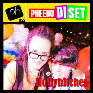 Pheeno DJ Set 22 - DJ Hollybitches