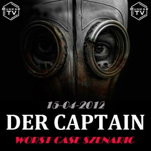 Der Captain - Worst Case Show 15-04-2012