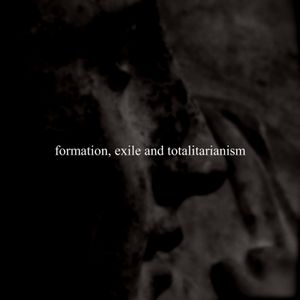 Formation, Exile and Totalitarianism
