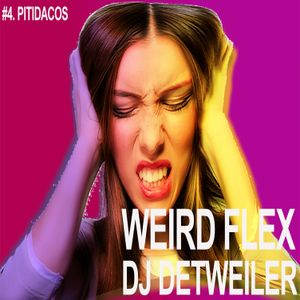 Weird Flex -Pitidacos