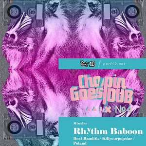 'Chopin Goes Dub' Perf10 podcast №4  by Rhythm Baboon