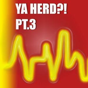 Ya Herd! Pt.3