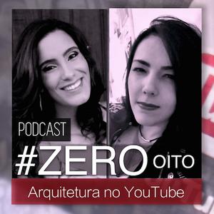#ZERO OITO - ARQUITETURA NO YOUTUBE
