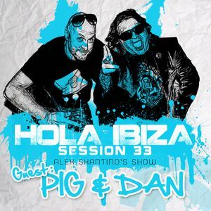 Hola Ibiza Session 32 With Pig And Dan As Special Guests On Ibiza Global Radio