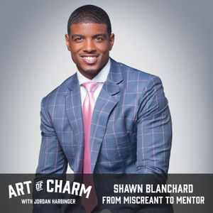 539: Shawn Blanchard | From Miscreant to Mentor