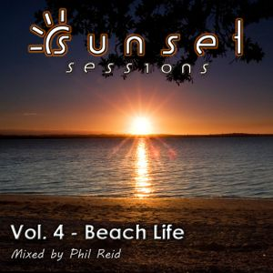 Sunset Session Vol. 4 - Beach Life. Mixed by Phil Reid,