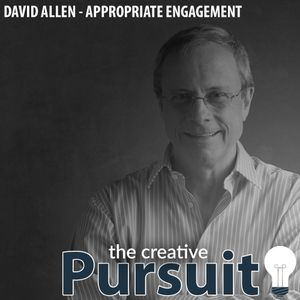424: The Creative Pursuit - Appropriate Engagement, With David Allen
