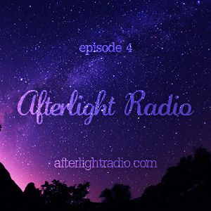 Afterlight Radio (Episode 4)