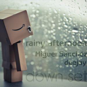 rainy afternoon [Miguel Sanchez deejay] down set