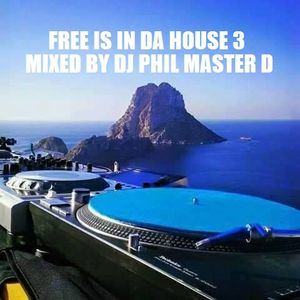 FREE IS IN DA HOUSE 3 MIXED BY DJ PHIL MASTER D
