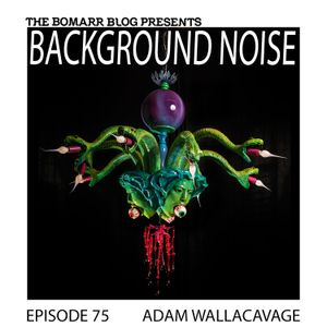 The Bomarr Blog Presents: The Background Noise Podcast Series, Episode 75: Adam Wallacavage