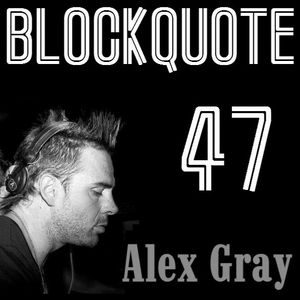 Blockquote - No. 47 - Guest Mix by Alex Gray (22-07-2012)