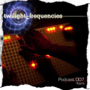 Kero | twilight_frequencies Podcast 007