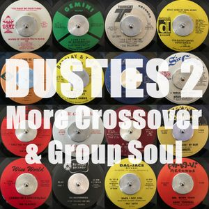 Dusties 2 - More Crossover & Group Soul