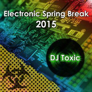 Electronic Spring Break 2015 by DJ Toxic