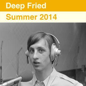 Deep Fried - Summer 2014