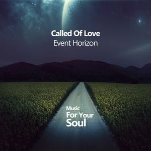 Called Of Love - Event Horizon [Music For Your Soul]