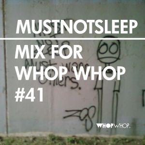 Mustnotsleep - Mix For Whopwhop #41