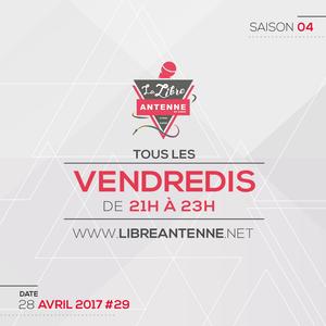 28-04-17 - LA LIBRE ANTENNE - SAISON04 - LA REDIFF - 29 - Emission 28 avril 2017