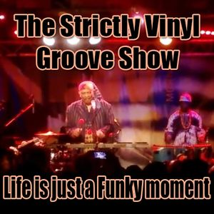 Life is just a Funky moment (Strictly Vinyl Groove Show)
