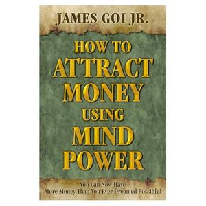 Part II: How to Attract Money Using Mind Power with James Goi, Jr.