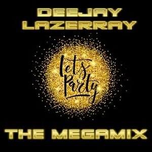 DJ LAZERRAY ( PRESENTS ) LETS PARTY THE MEGAMIX