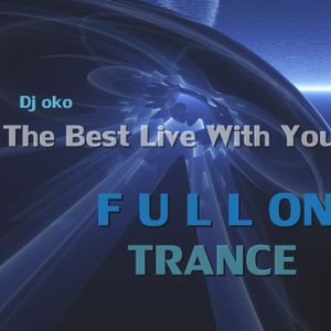 OkO The best live with you  FullON Trance MIX 2012