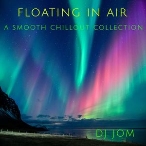 Floating in Air - A Smooth Chill0ut Collection