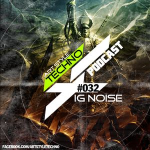 Art Style: Techno | Podcast #032 : Ig Noise
