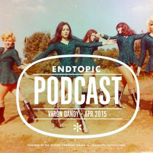 Varon Dandy Podcast April 2015 for Endtopic