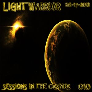 LIGHTWARRIOR - SESSIONS IN THE COSMOS #010 (2-17-2013)