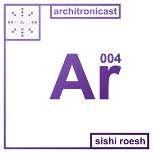 Architronicast 004 | Mixed by Sishi Roesch