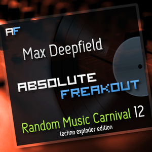 Max Deepfield - Absolute Freakout: Random Music Carnival 12 - Techno Exploder Edition