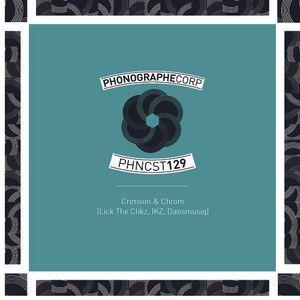 PHNCST129 - Crimson & Chrom ( Lick The Clickz, lKZ, Dansmusiq)