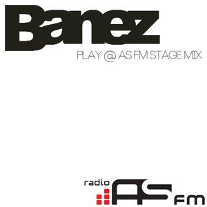 Banez - Play @ As Fm Stage ( Mix )