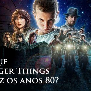 101 - Por que Stranger Things traduz os anos 80?