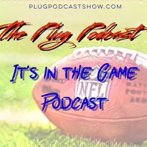 The Plug Podcast - It's In The Game Edition - Episode 4