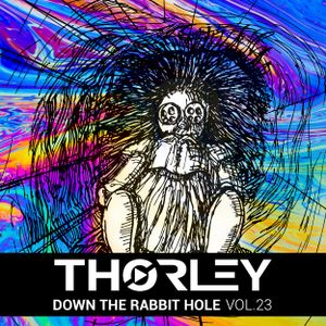 Thorley - Down The Rabbit Hole Vol 23