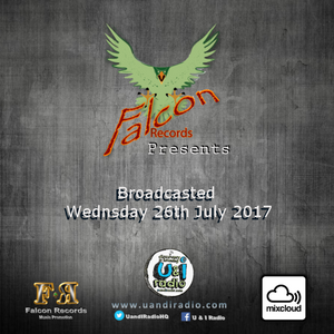 The Falcon Records Presents Show 26th July 2017 [Exclusively broadcast on U & I Radio]