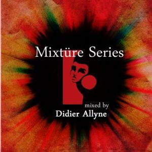 Mixtüre Series 07 mixed by Didier Allyne