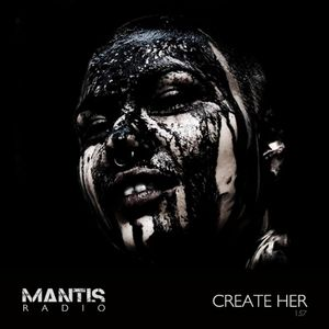 Mantis Radio 157 + Create Her