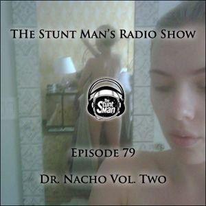 Episode 79-Dr. Nacho Vol. Two-The Stunt Man's Radio Show