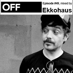 OFF Recordings Podcast Episode #49, mixed by Ekkohaus